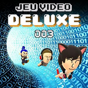 Jeu Vidéo DELUXE: Episode 003