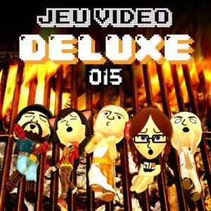 Jeu Vidéo DELUXE - Podcast épisode 015
